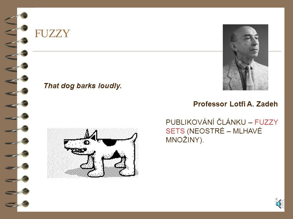 FUZZY That dog barks loudly. Professor Lotfi A. Zadeh