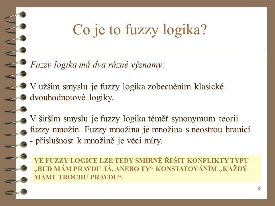Co je to fuzzy logika Fuzzy logika má dva různé významy: