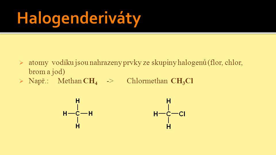 Halogenderiváty atomy vodíku jsou nahrazeny prvky ze skupiny halogenů (flor, chlor, brom a jod)