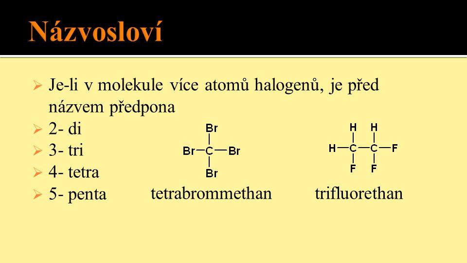 Názvosloví Je-li v molekule více atomů halogenů, je před názvem předpona. 2- di. 3- tri. 4- tetra.