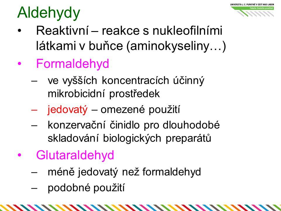 Aldehydy Reaktivní – reakce s nukleofilními látkami v buňce (aminokyseliny…) Formaldehyd. ve vyšších koncentracích účinný mikrobicidní prostředek.