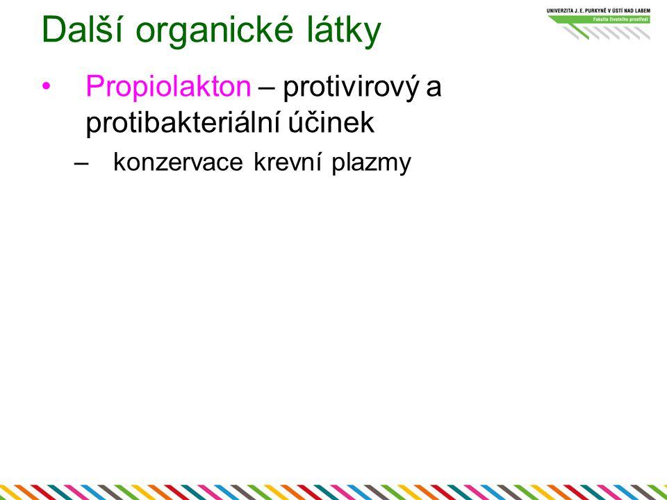 Další organické látky Propiolakton – protivirový a protibakteriální účinek konzervace krevní plazmy