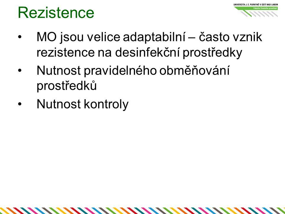 Rezistence MO jsou velice adaptabilní – často vznik rezistence na desinfekční prostředky. Nutnost pravidelného obměňování prostředků.