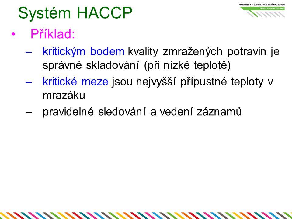Systém HACCP Příklad: kritickým bodem kvality zmražených potravin je správné skladování (při nízké teplotě)