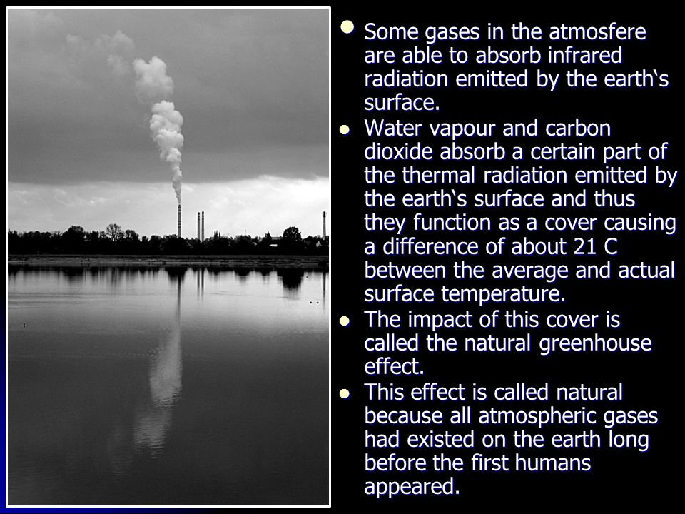 Some gases in the atmosfere are able to absorb infrared radiation emitted by the earth's surface.