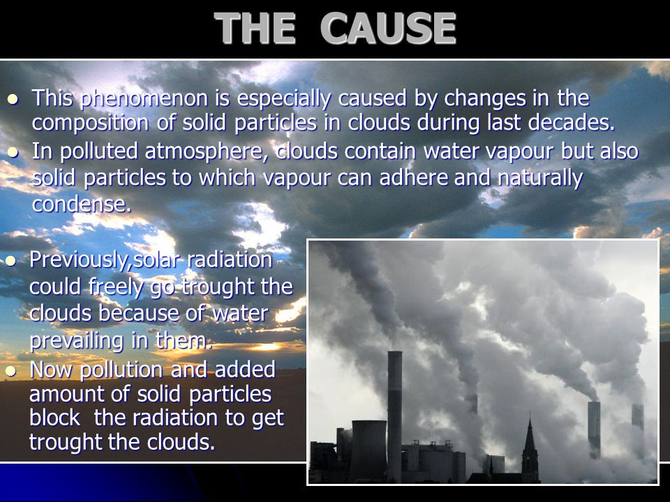 THE CAUSE This phenomenon is especially caused by changes in the composition of solid particles in clouds during last decades.
