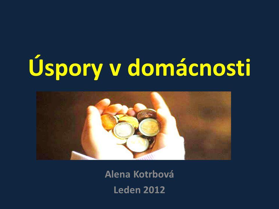 Úspory v domácnosti Alena Kotrbová Leden 2012