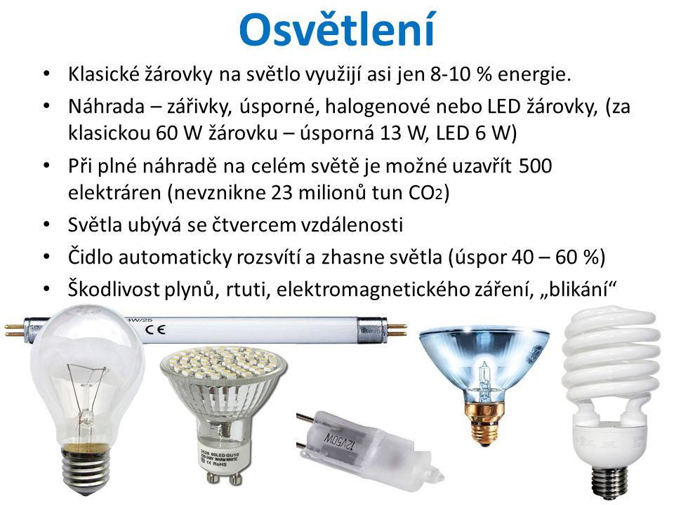 Osvětlení Klasické žárovky na světlo využijí asi jen 8-10 % energie.