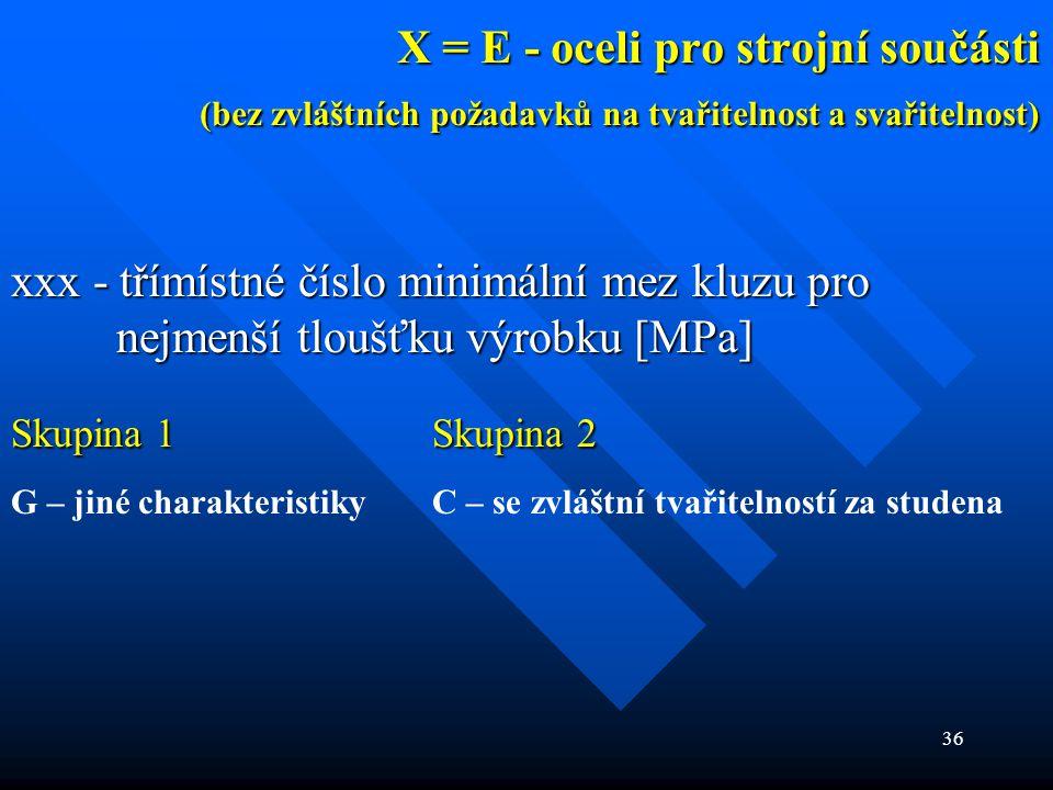 X = E - oceli pro strojní součásti (bez zvláštních požadavků na tvařitelnost a svařitelnost)
