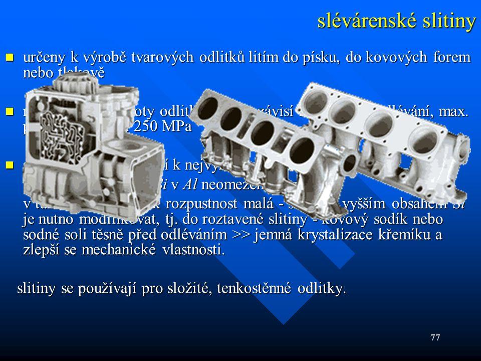 slévárenské slitiny určeny k výrobě tvarových odlitků litím do písku, do kovových forem nebo tlakově.