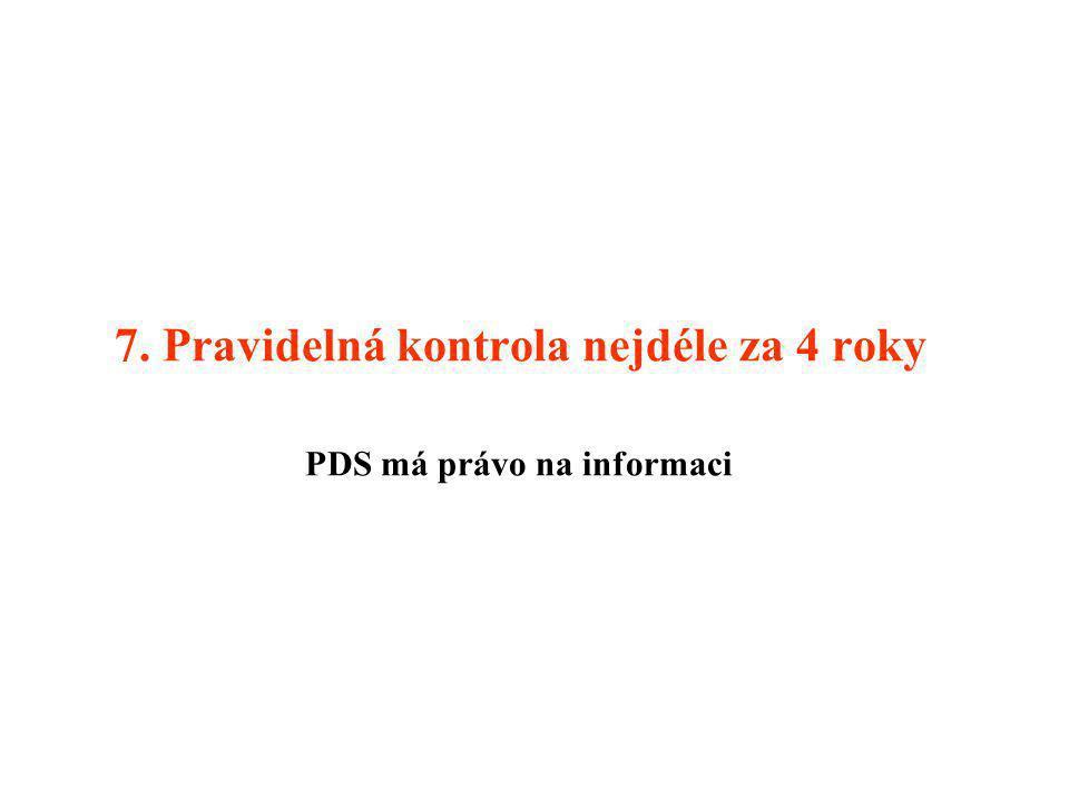 7. Pravidelná kontrola nejdéle za 4 roky PDS má právo na informaci
