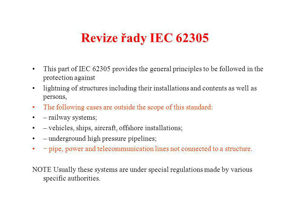 Revize řady IEC This part of IEC provides the general principles to be followed in the protection against.