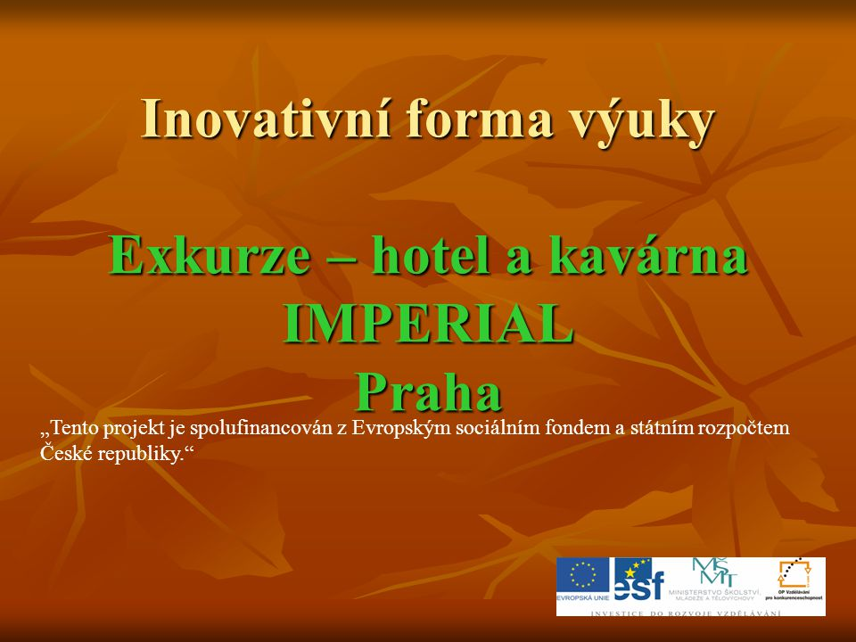 Inovativní forma výuky Exkurze – hotel a kavárna IMPERIAL Praha