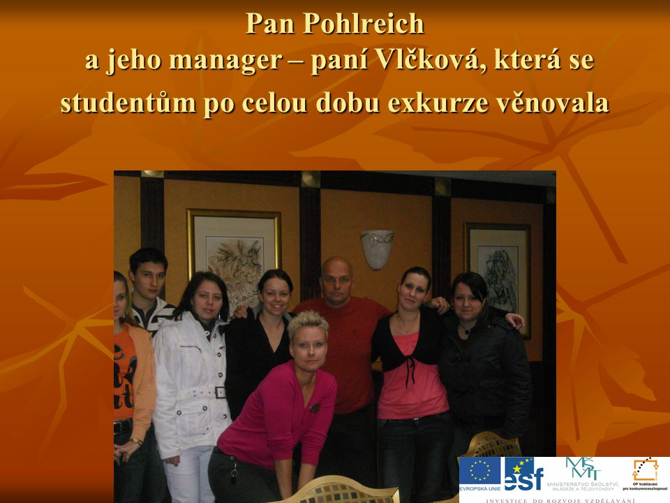 Pan Pohlreich a jeho manager – paní Vlčková, která se studentům po celou dobu exkurze věnovala
