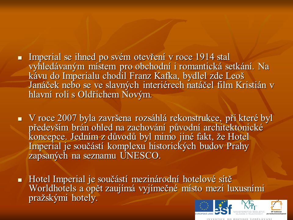 Imperial se ihned po svém otevření v roce 1914 stal vyhledávaným místem pro obchodní i romantická setkání. Na kávu do Imperialu chodil Franz Kafka, bydlel zde Leoš Janáček nebo se ve slavných interiérech natáčel film Kristián v hlavní roli s Oldřichem Novým.