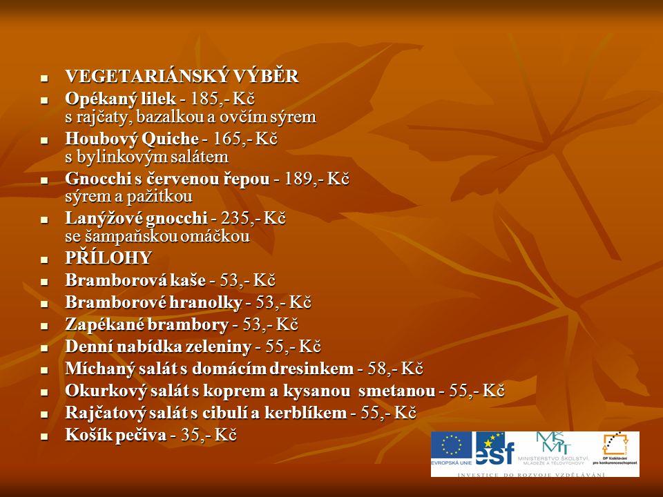 VEGETARIÁNSKÝ VÝBĚR Opékaný lilek - 185,- Kč s rajčaty, bazalkou a ovčím sýrem. Houbový Quiche - 165,- Kč s bylinkovým salátem.