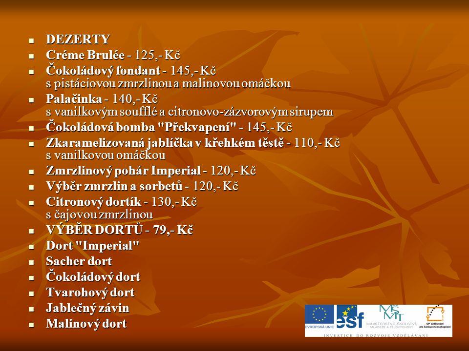 DEZERTY Créme Brulée - 125,- Kč. Čokoládový fondant - 145,- Kč s pistáciovou zmrzlinou a malinovou omáčkou.