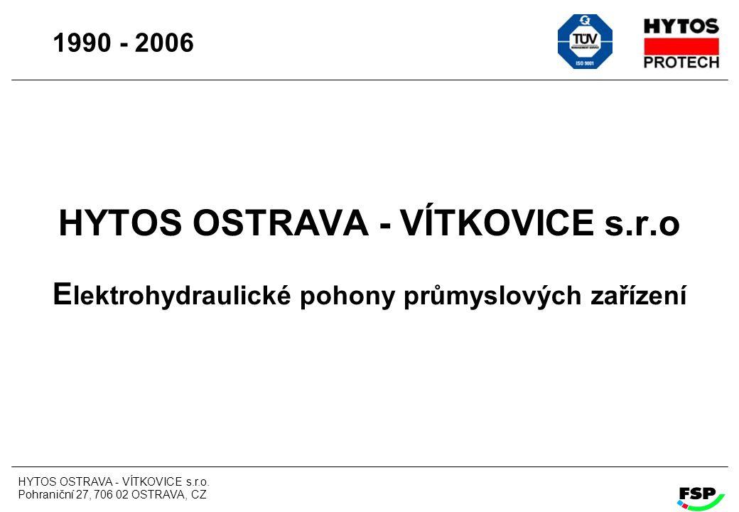 1990 - 2006 HYTOS OSTRAVA - VÍTKOVICE s.r.o Elektrohydraulické pohony průmyslových zařízení. HYTOS OSTRAVA - VÍTKOVICE s.r.o.