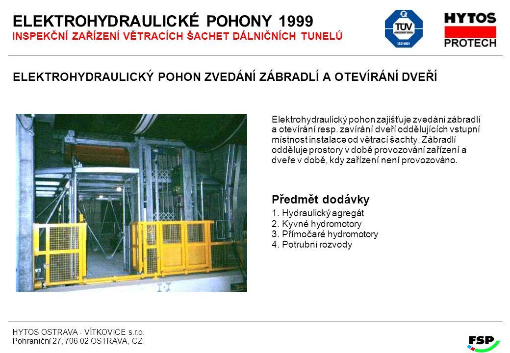ELEKTROHYDRAULICKÉ POHONY 1999 INSPEKČNÍ ZAŘÍZENÍ VĚTRACÍCH ŠACHET DÁLNIČNÍCH TUNELŮ