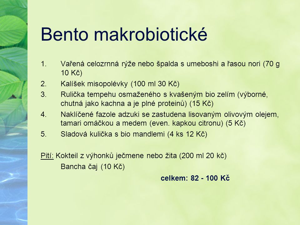 Bento makrobiotické Vařená celozrnná rýže nebo špalda s umeboshi a řasou nori (70 g 10 Kč) Kalíšek misopolévky (100 ml 30 Kč)