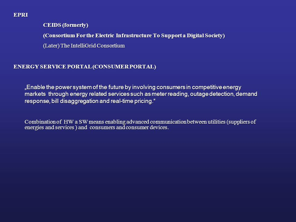 EPRI CEIDS (formerly) (Consortium For the Electric Infrastructure To Support a Digital Society) (Later) The IntelliGrid Consortium.