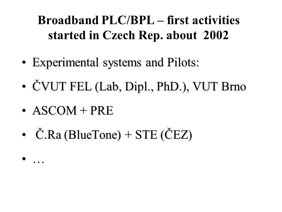 Broadband PLC/BPL – first activities started in Czech Rep. about 2002