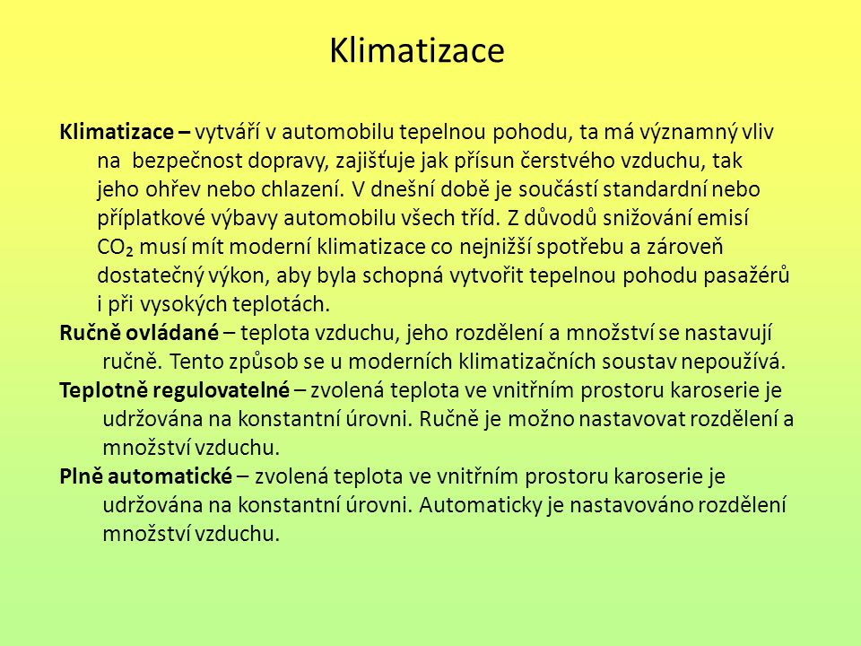 Klimatizace Klimatizace – vytváří v automobilu tepelnou pohodu, ta má významný vliv.