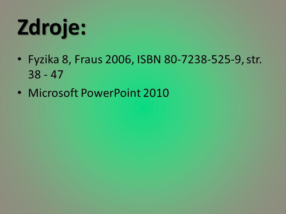 Zdroje: Fyzika 8, Fraus 2006, ISBN 80-7238-525-9, str. 38 - 47