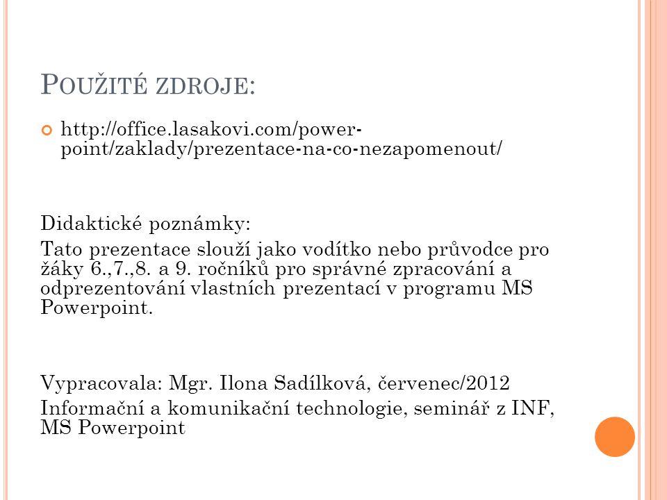 Použité zdroje: http://office.lasakovi.com/power- point/zaklady/prezentace-na-co-nezapomenout/ Didaktické poznámky: