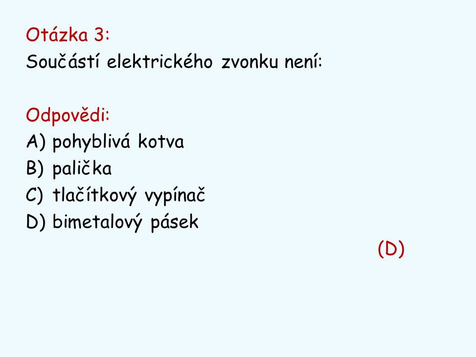 Otázka 3: Součástí elektrického zvonku není: Odpovědi: pohyblivá kotva. palička. tlačítkový vypínač.