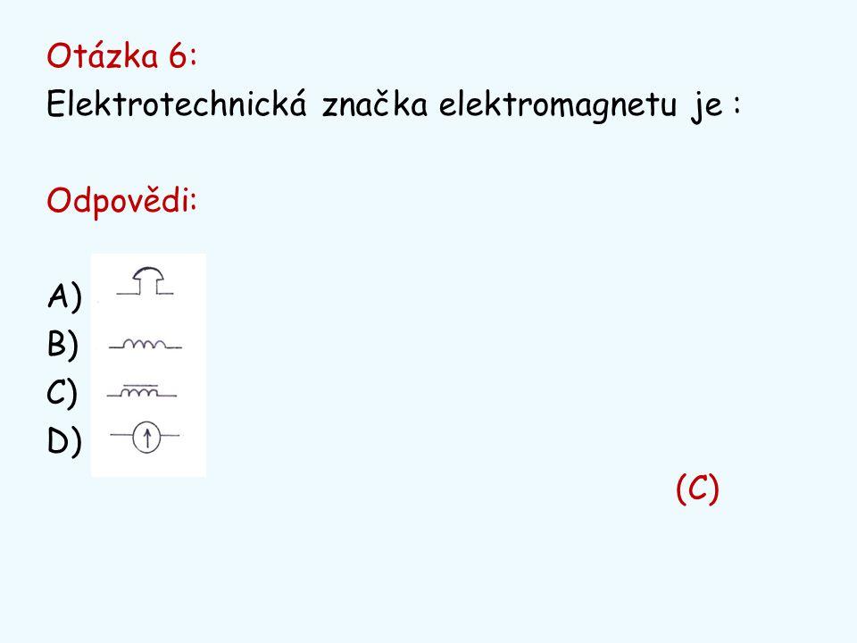 Otázka 6: Elektrotechnická značka elektromagnetu je : Odpovědi: A) B) C) D) (C)