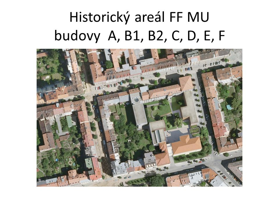 Historický areál FF MU budovy A, B1, B2, C, D, E, F