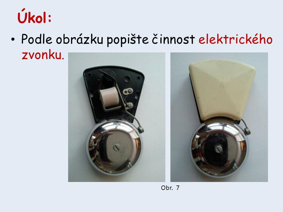 Úkol: Podle obrázku popište činnost elektrického zvonku. Obr. 7