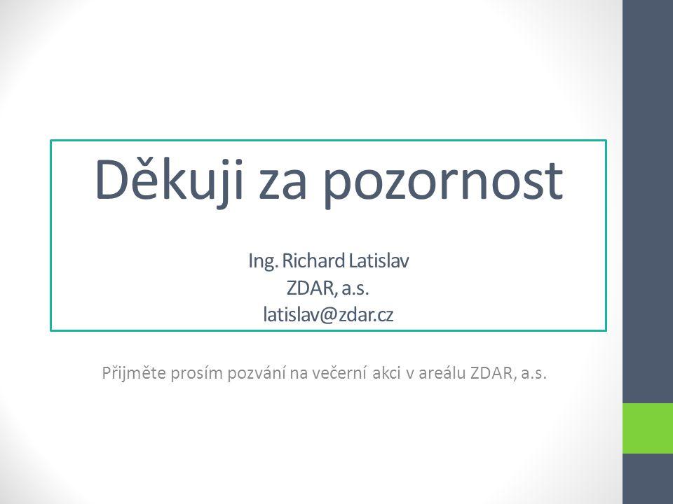 Děkuji za pozornost Ing. Richard Latislav ZDAR, a.s. latislav@zdar.cz