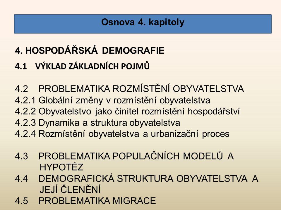 Osnova 4. kapitoly 4. HOSPODÁŘSKÁ DEMOGRAFIE. 4.1 Výklad základních pojmů. 4.2 Problematika rozmístění obyvatelstva.