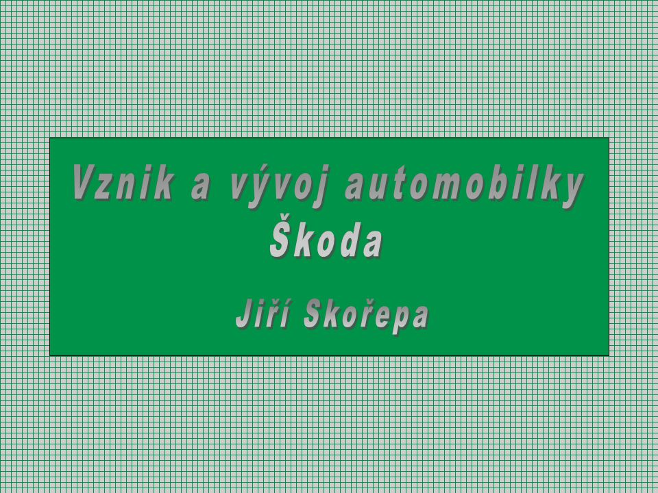 Vznik a vývoj automobilky