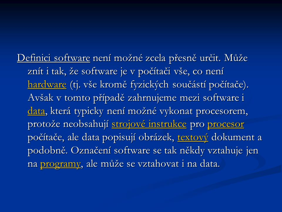 Definici software není možné zcela přesně určit