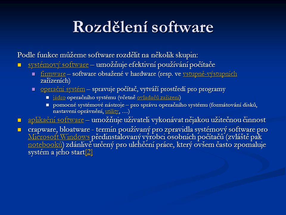 Rozdělení software Podle funkce můžeme software rozdělit na několik skupin: systémový software – umožňuje efektivní používání počítače.