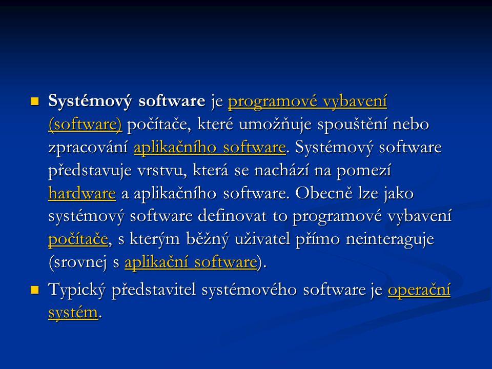 Systémový software je programové vybavení (software) počítače, které umožňuje spouštění nebo zpracování aplikačního software. Systémový software představuje vrstvu, která se nachází na pomezí hardware a aplikačního software. Obecně lze jako systémový software definovat to programové vybavení počítače, s kterým běžný uživatel přímo neinteraguje (srovnej s aplikační software).