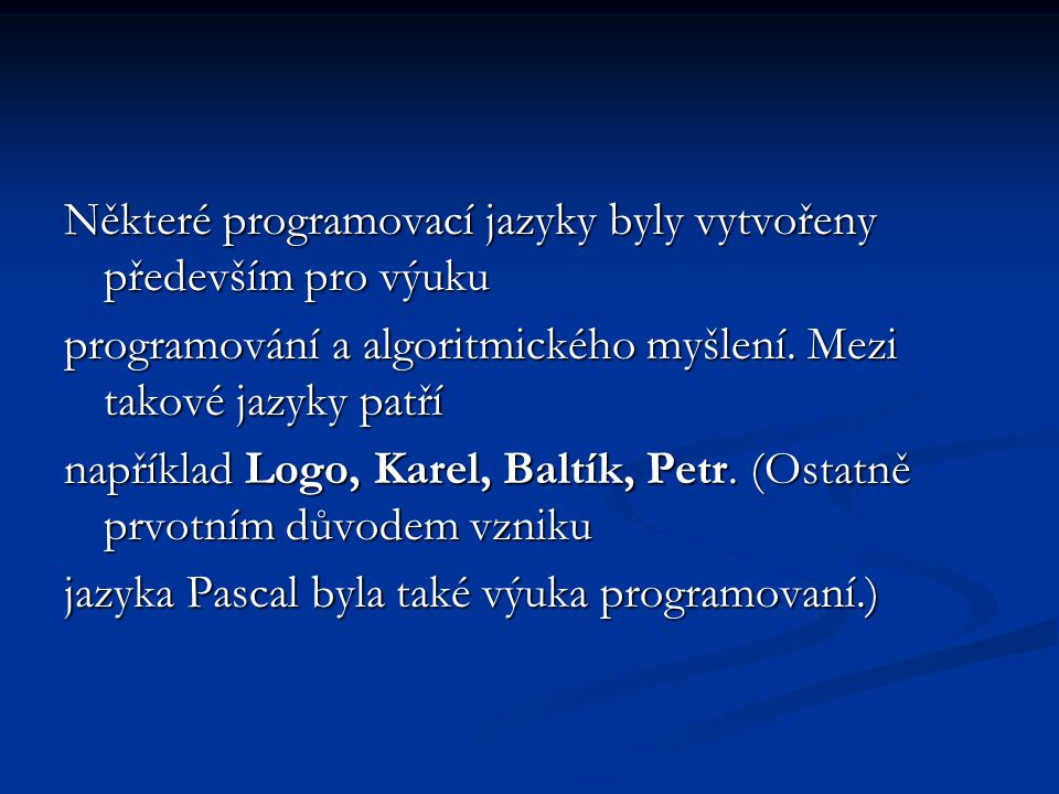 Některé programovací jazyky byly vytvořeny především pro výuku