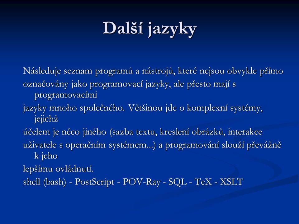 Další jazyky Následuje seznam programů a nástrojů, které nejsou obvykle přímo. označovány jako programovací jazyky, ale přesto mají s programovacími.