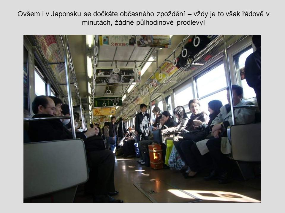 Ovšem i v Japonsku se dočkáte občasného zpoždění – vždy je to však řádově v minutách, žádné půlhodinové prodlevy!