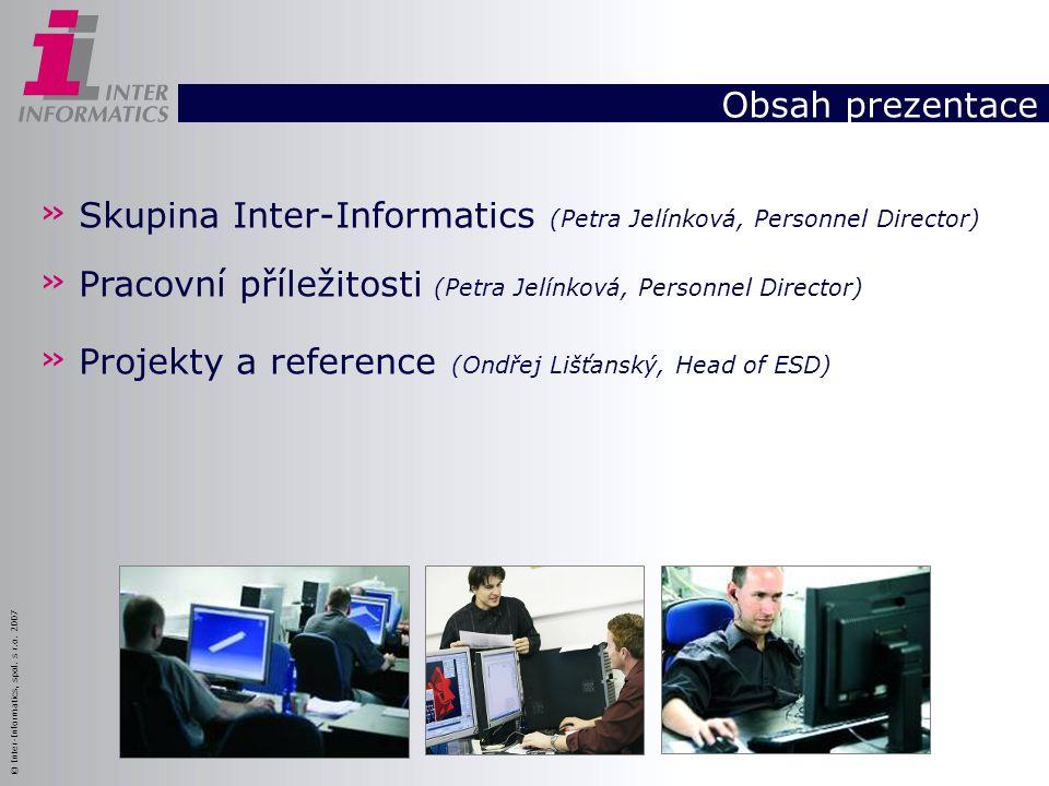 Obsah prezentace Skupina Inter-Informatics (Petra Jelínková, Personnel Director) Pracovní příležitosti (Petra Jelínková, Personnel Director)