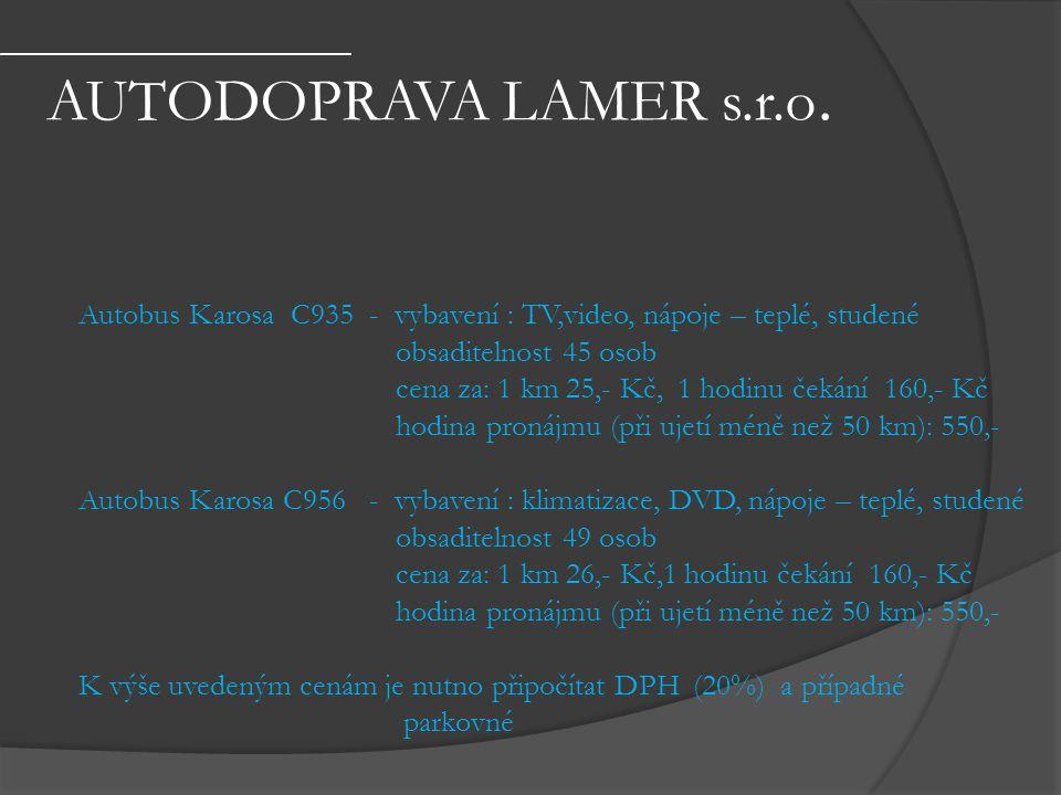 AUTODOPRAVA LAMER s.r.o. Autobus Karosa C935 - vybavení : TV,video, nápoje – teplé, studené. obsaditelnost 45 osob.