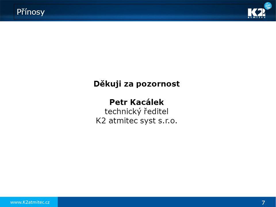 Přínosy Děkuji za pozornost Petr Kacálek technický ředitel K2 atmitec syst s.r.o.