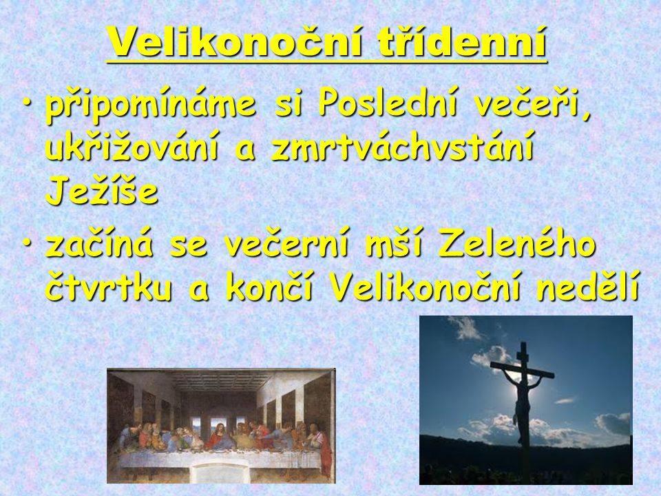 Velikonoční třídenní připomínáme si Poslední večeři, ukřižování a zmrtváchvstání Ježíše.