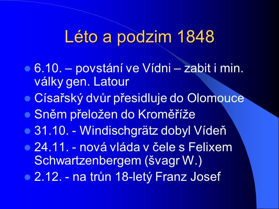 Léto a podzim 1848 6.10. – povstání ve Vídni – zabit i min. války gen. Latour. Císařský dvůr přesidluje do Olomouce.
