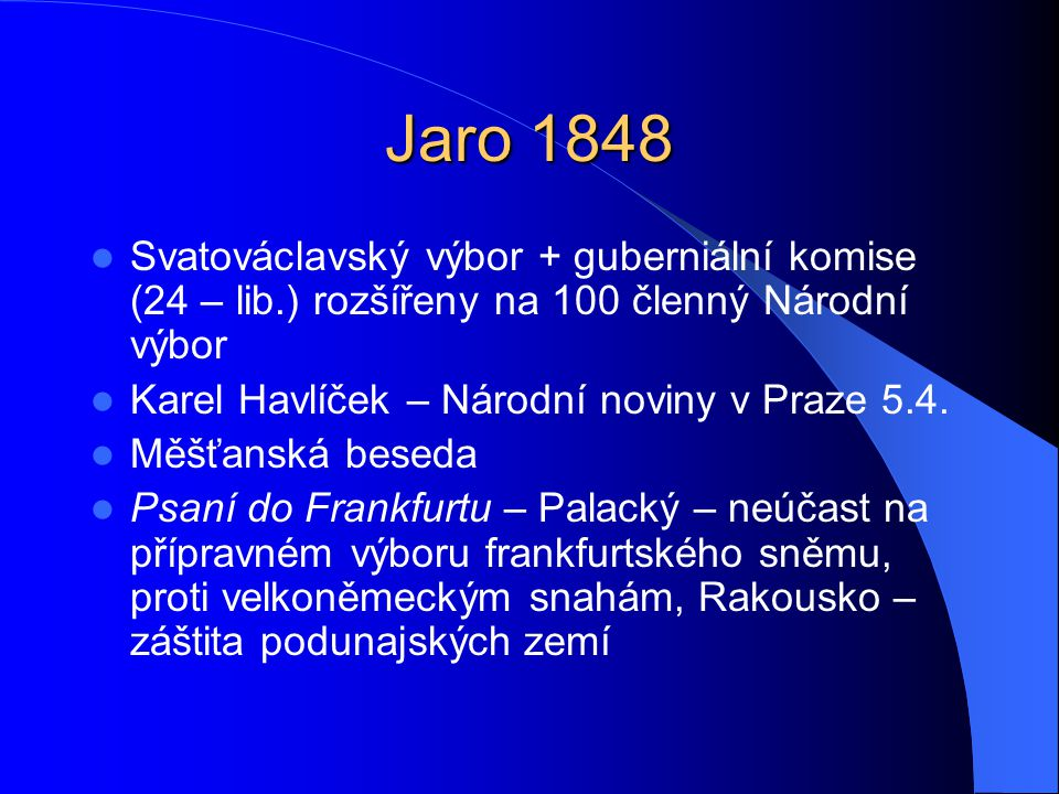 Jaro 1848 Svatováclavský výbor + guberniální komise (24 – lib.) rozšířeny na 100 členný Národní výbor.