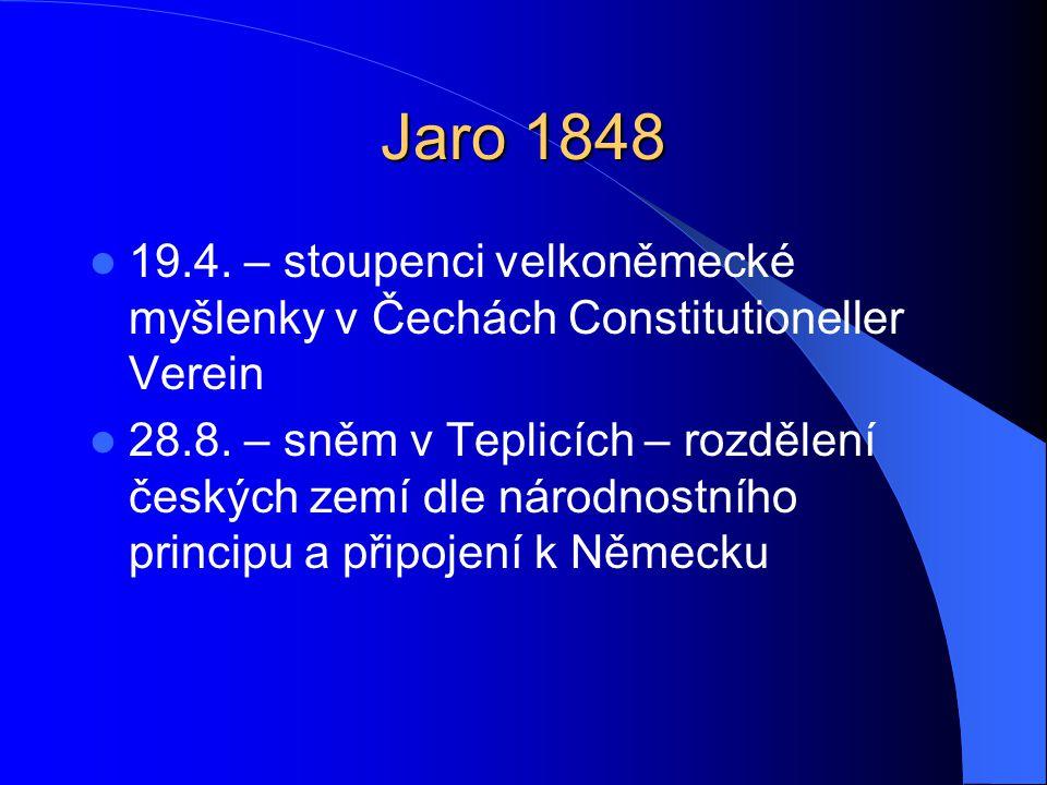 Jaro 1848 19.4. – stoupenci velkoněmecké myšlenky v Čechách Constitutioneller Verein.