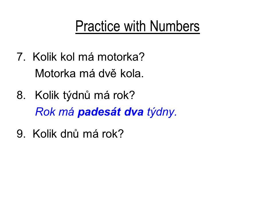 Practice with Numbers 7. Kolik kol má motorka Motorka má dvě kola.